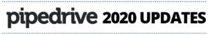 Pipedrive 2020 Updates